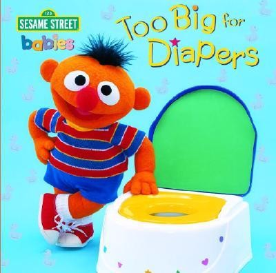 Too Big for Diapers (Sesame Street)  -     By: John E. Barrett