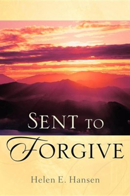 Sent to Forgive  -     By: Helen E. Hansen