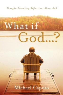 What If God...?  -     By: Michael Caputo