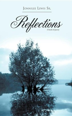 Reflections  -     By: Jonnilee Lewis Sr.