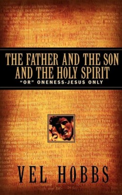 The Father and the Son and the Holy Spirit  -     By: Vel Hobbs