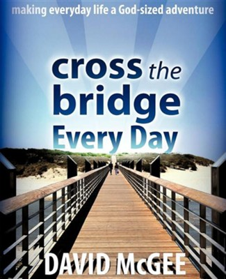 Cross the Bridge Every Day  -     By: David McGee