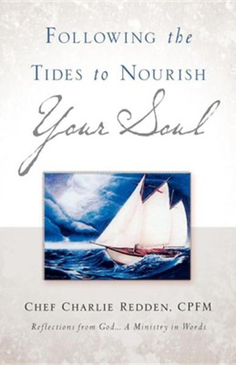 Following the Tides to Nourish Your Soul  -     By: Chef Charlie Redden