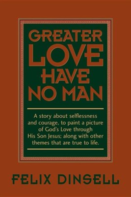 Greater Love Have No Man  -     By: Felix Dinsell
