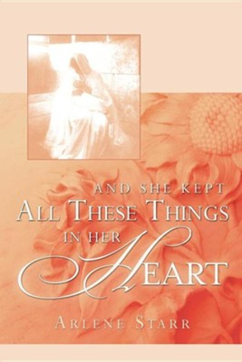 And She Kept All These Things in Her Heart  -     By: Arlene Starr