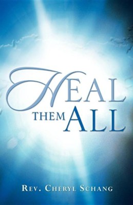 Heal Them All  -     By: Cheryl Schang