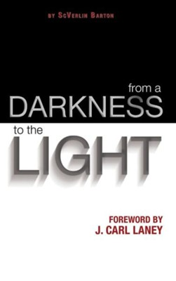 From a Darkness to the Light  -     By: Scverlin Barton
