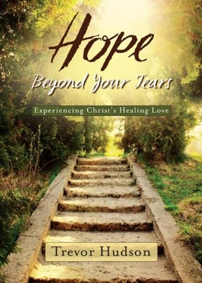 Hope Beyond Your Tears: Experiencing Christ's Healing Love  -     By: Trevor Hudson, Dallas Willard