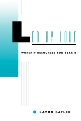Led by Love: Worship Resources for Year B   -     By: Lavon Baylor