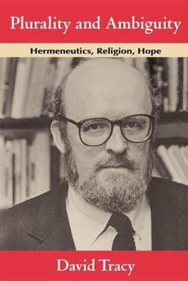 Plurality and Ambiguity: Hermeneutics, Religion, Hope, Edition 0002  -     By: David Tracy