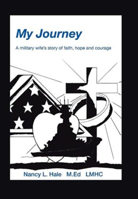 My Journey: A Military Wife's Story of Faith, Hope, and Courage  -     By: Nancy Hale