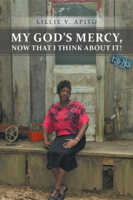 My God's Mercy, Now That I Think about It!  -     By: Lillie V. Apiyo