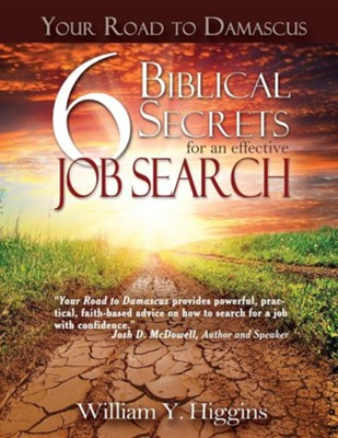 Your Road to Damascus: 6 Biblical Secrets for an Effective Job Search  -     By: William Y. Higgins