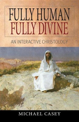 Fully Human, Fully Divine: An Interactive Christology   -     By: Michael Casey