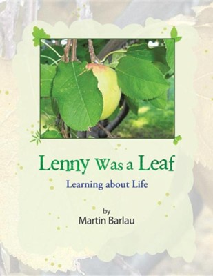 Lenny Was a Leaf: Learning about Life  -     By: Martin Barlau