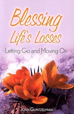 Blessing Life's Losses: Letting Go and Moving On   -     By: Joan Guntzelman