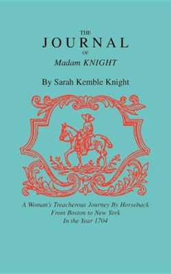 The Journal of Madam Knight   -     By: Sarah Kemble Knight