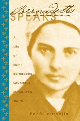 Bernadette Speaks: A Live of Saint Bernadette Soubirous in Her Own Words  -     By: Rene Laurentin