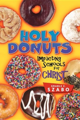 Holy Donuts: Impacting Schools for Christ  -     By: Grable E. Szabo