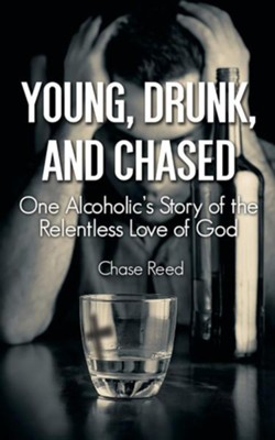 Young, Drunk, and Chased: One Alcoholic's Story of the Relentless Love of God  -     By: Chase Reed