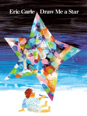 Draw Me a Star  -     By: Eric Carle