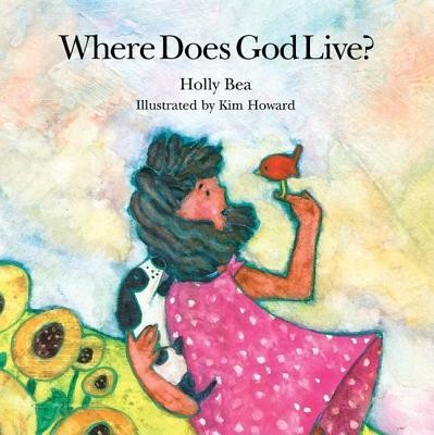 Where Does God Live?  -     By: Holly Bea     Illustrated By: Kim Howard