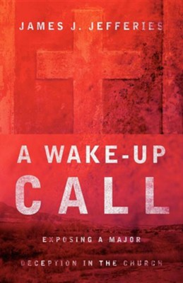 A Wake-Up Call  -     By: James J. Jefferies