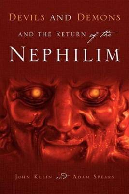 Devils and Demons and the Return of the Nephilim  -     By: John Klein, Adam Spears