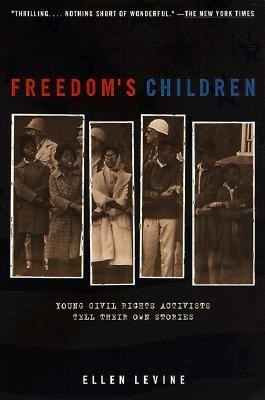 Freedom's Children: Young Civil Rights Activists Tell Their Own Stories  -     By: Ellen Levine