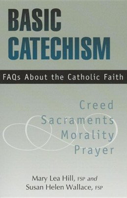 Basic Catechism: FAQs about the Catholic Faith, Edition 0008Revised  -     By: Mary Lea Hill, Susan Helen Wallace