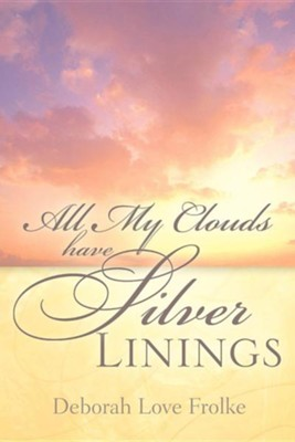 All My Clouds Have Silver Linings  -     By: Deborah Love Frolke