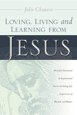 Loving, Living and Learning from Jesus  -     By: Julie Chauvin