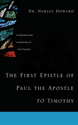 The First Epistle of Paul the Apostle to Timothy  -     By: Harley Howard