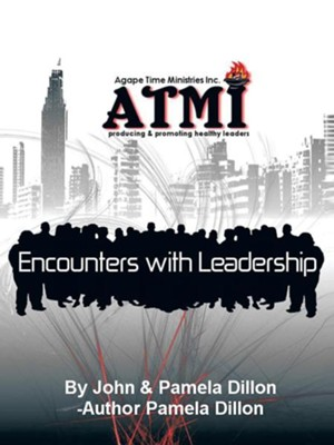 Encounters with Leadership-Producing and Promoting Healthy Leaders: Handbook and Manual of Mentorship and Fellowship  -     By: Pamela K. Dillon