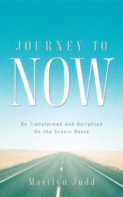 Journey to Now  -     By: Marilyn Judd