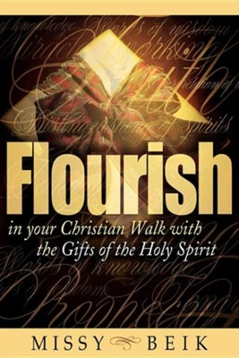 Flourish in Your Christian Walk with the Gifts of the Holy Spirit  -     By: Missy Beik