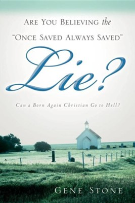 Are You Believing the Once Saved Always Saved Lie?  -     By: Gene Stone