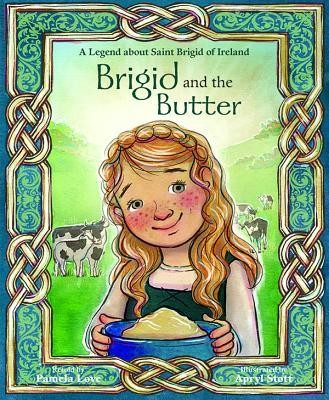 Brigid and the Butter: A Legend about St. Brigid of Ireland  -     By: Pamela Love     Illustrated By: Apryl Stott
