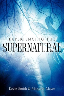 Experiencing the Supernatural  -     By: Margaret Mayer, Kevin Smith