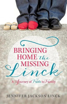 Bringing Home the Missing Linck: A Journey of Faith to Family  -     By: Jennifer Jackson Linck