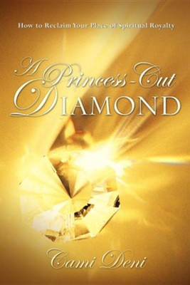 A Princess-Cut Diamond  -     By: Cami Deni