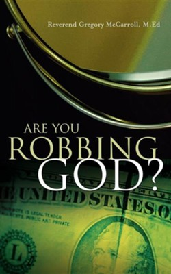 Are You Robbing God?  -     By: Gregory McCarroll