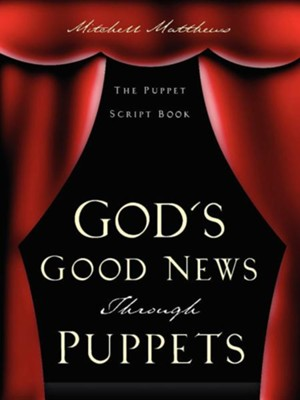 God's Good News Through Puppets  -     By: Mitchell Matthews