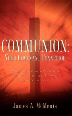 Communion: Your Covenant Connector  -     By: James A. McMenis