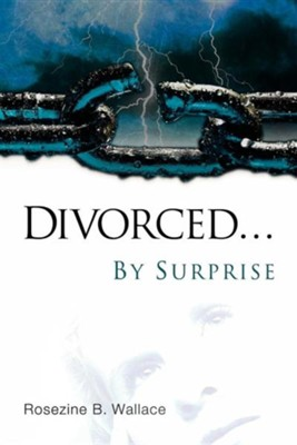 Divorced...by Surprise  -     By: Rosezine B. Wallace