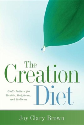 The Creation Diet  -     By: Joy Brown