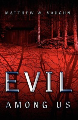 Evil Among Us  -     By: Matthew W. Vaughn