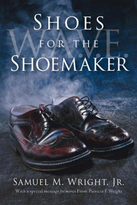 Shoes for the Shoemaker  -     By: Samuel M. Wright