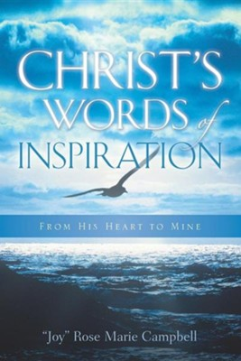 Christ's Words of Inspiration  -     By: Rose Marie Joy Campbell