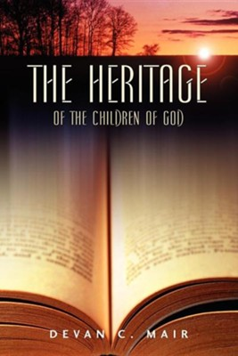 The Heritage of the Children of God  -     By: Devan C. Mair